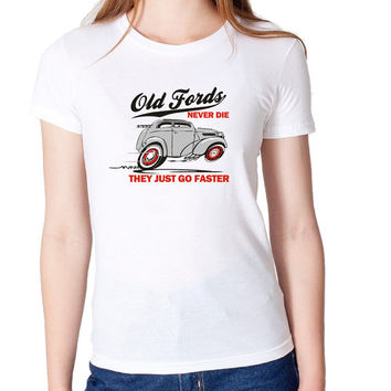 Old Fords Never Die Sit up & Beg Ford Pop Anglia Classic Hot Rod Woman's High Quality T Shirt