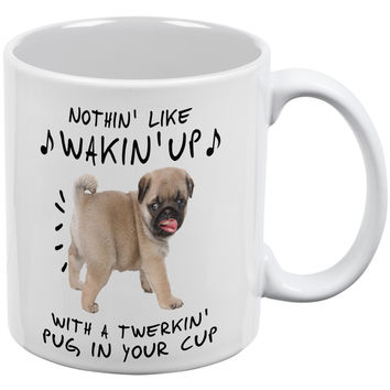 Nothin' Like Wakin' Up' Twerking Pug White All Over Coffee Mug