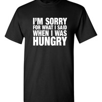 I'm Sorry For What I Said When I Was Hungry, funny gift, good gift for teenagers, Funny tshirt, humor tshirt, trendy tshirt B-310
