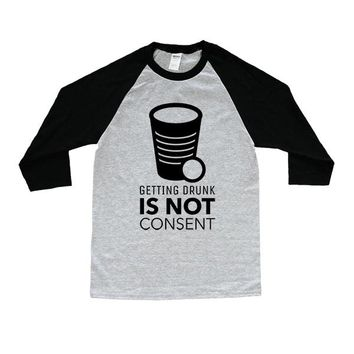 Getting Drunk Is Not Consent -- Unisex Long-Sleeve
