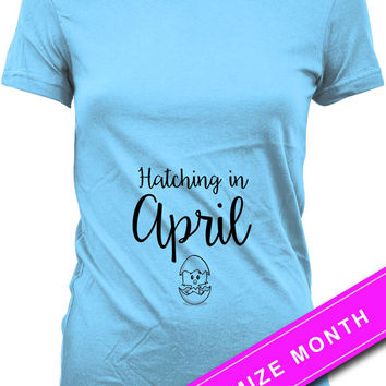 Easter Pregnancy Shirt Baby Announcement Easter Pregnancy Reveal Hatching In April Gifts For Expecting Mothers Maternity Ladies Tee MAT-495