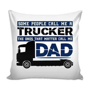 Father Graphic Pillow Cover Some People Call Me A Trucker The Ones That