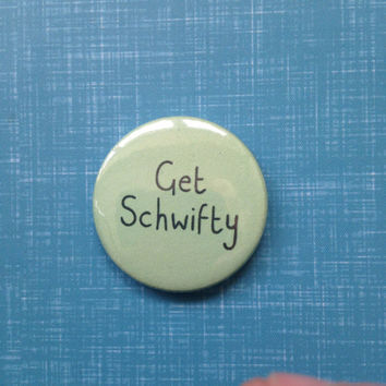 Get schwifty Rick and morty pinback button badge or magnet