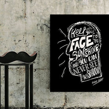 Keep your face to the sunshine ~Helen Keller / Printable Motivational Inspirational Typography Chalkboard Poster Style
