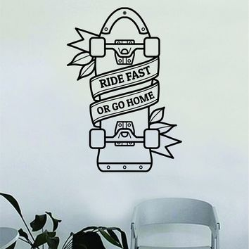 Ride Fast or Go Home Skateboard Design Wall Decal Decor Decoration Sticker Vinyl Art Bedroom Room Teen Quote Sports Skating Skater Skate