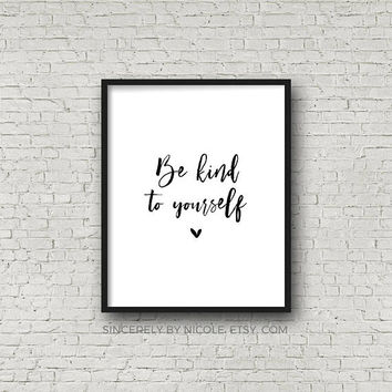 Be Kind, Be Kind To Yourself, Motivational Print, Printable Decor, Typography Print, Office Decor, Motivational Art, Quote Wall Art, Print
