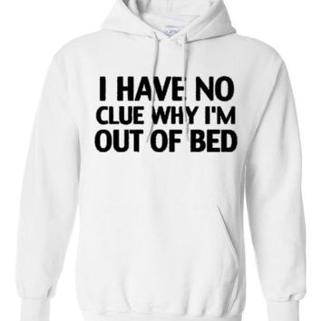 I DONT KNOW WHY AM I OUT OF BED HOODIE PULLOVER JUMPER SWEATSHIRT BLACK - WHITE