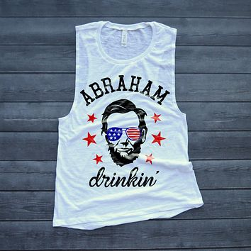 Abraham Drinkin Funny Fourth of July Muscle Tank Top