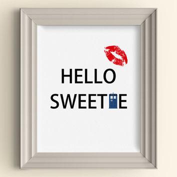 Hello Sweetie Art Print Doctor Who Art Print Whovian Gift Tardis Dr Who Lips River Song Quote Nerd Geek Art Print Typography Wall Art