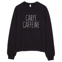 Carpe Caffeine Raglan Sweater Made in LA