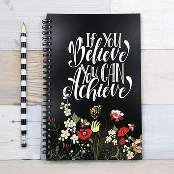 Writing journal, spiral notebook, bullet journal, cute sketchbook, motivational quote, blank lined dot grid - If you believe you can achieve