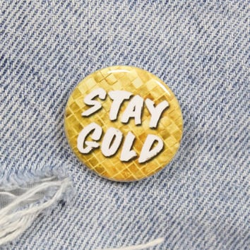 Stay Gold 1.25 Inch Pin Back Button Badge