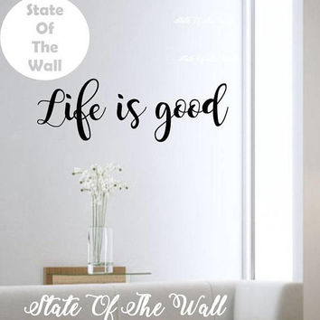 Life is good wall decal Vinyl Sticker Art Decor Bedroom Design Mural home decor room decor trendy modern