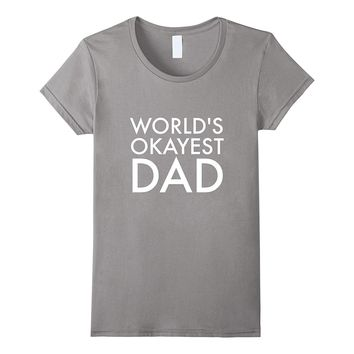 Funny Worlds Okayest Dad T-Shirt | Fathers Day Gift Tee Son