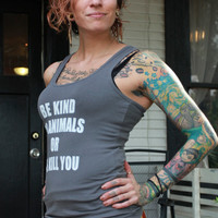 ALL SIZES tri blend dark gray womens jersey Tank top Be kind to animals or i'll kill you.vegan- Benefits dog cat rescue