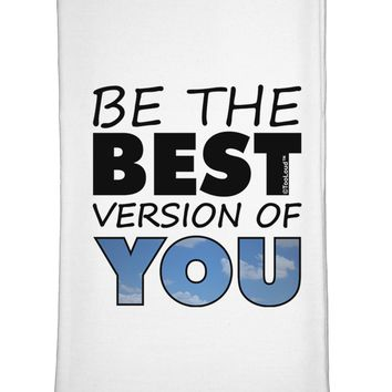 Be The Best Version Of You Flour Sack Dish Towel by TooLoud