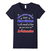 Special snowflakes Can Cause An Avalanche Political T-Shirt