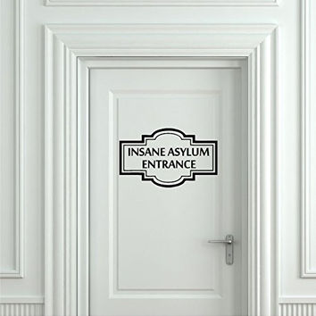 Insane Asylum Entrance Office Door Vinyl Wall Words Decal Sticker Graphic