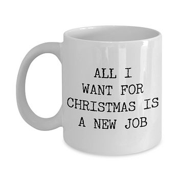Funny Coworker Christmas Gifts Sarcastic Mug All I Want for Christmas is a New Job Funny Coffee Cup