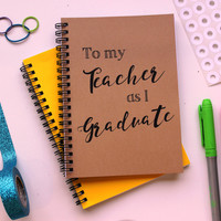 To my Teacher as I Graduate... - 5 x 7 journal