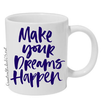Make your dreams happen - coffee mug - cute coffee cups - unique coffee mug - personalized coffee mug - girly coffee cup