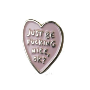 Just Be F*cking Nice Ok? Enamel Pin in Blush Pink Heart