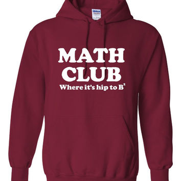 Math Club Where It's Hip TO Be SQUARE Funny Math Geek Printed Graphic Hooded Sweatshirt Math Club Makes Great Gift All Colors Sized to 4XL