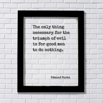 Edmund Burke - Floating Quote - The only thing necessary for the triumph of evil is for good men to do nothing - Take Action