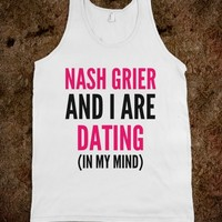 NASH GRIER AND I ARE DATING (IN MY MIND) TANK TOP (IDC100305)
