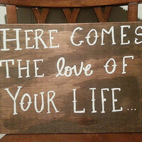 Here Comes The LOVE of Your Life - RUSTIC, WEDDING sign, made to order, custom wedding sign, flower girl sign, ring bearer sign