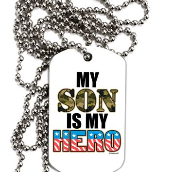 My Son is My Hero - Armed Forces Adult Dog Tag Chain Necklace by TooLoud