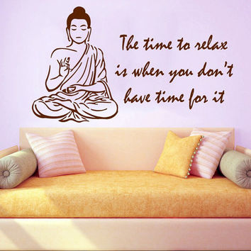 Buddha Wall Decal Quote The Time To Relax Is When You Donu0027t Have Time
