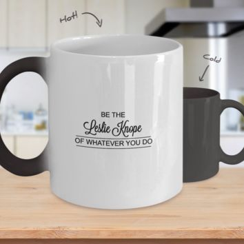 Be the Leslie Knope of Whatever You Do - Funny Color Changing Coffee Mug