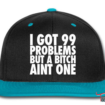 I Got 99 Problems But A Bitch Aint One Snapback