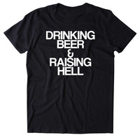 Drinking Beer & Raising Hell Shirt Funny Beer Lover Alcohol Drunk Party Tumblr T-shirt