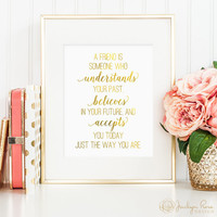 A friend is someone who understands your past, printable wall art, faux gold foil, gift for friend, friendship gift (digital download - JPG)