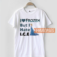 I Love Frozen But I Hate ICE T Shirt Women Men And Youth Size S to 3XL