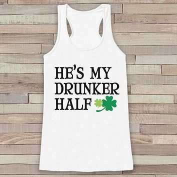 St. Patrick's Tank Top - Funny St. Patrick's Day Tank - Women's White Tank Top - Drinking Shirt - My Drunker Half - Matching Shirts