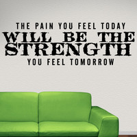 The Pain You Feel Today Will Be The Strength You Feel Tomorrow Motivational Quote. #5451