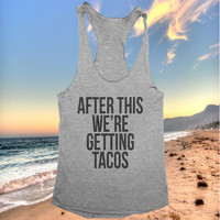 After this we're getting tacos racerback tank top yoga gym fitness workout fashion fresh top women ladies funny style clothes tumblr