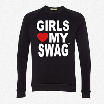 GIRLS LOVE MY SWAG fleece crewneck sweatshirt