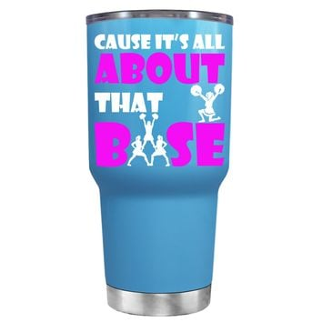 Cause its All About the Base on Baby Blue 30 oz Tumbler Cup
