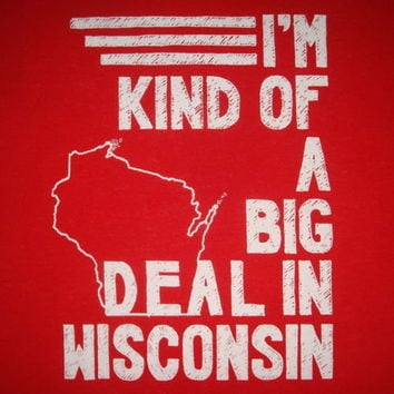big deal in wisconsin new funny college vintage badgers state kind of a t shirt