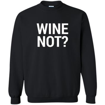 Wine Not? Funny Wine T-Shirt Printed Crewneck Pullover Sweatshirt