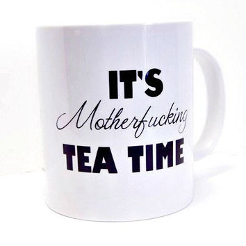 It's Motherfucking Tea Time Funny White Coffee Mug