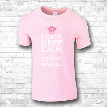 I Can't Keep Calm I'm Getting Married T shirt - bridal gift, Wedding, Girlfriend, youth t shirt, geek t shirt, sports t shirt 34