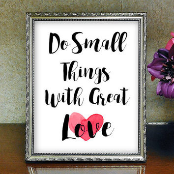 Do Small Things With Great Love,Wall Art, Inspirational Quote, Printable Wall Art, Home Decor,Office Decor,Motivational Art, Heart Printable