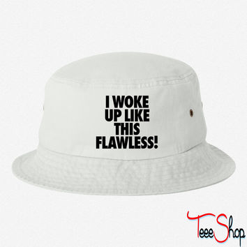 I Woke Up Like This Flawless bucket hat