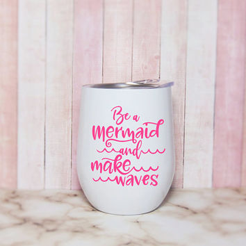 Be A Mermaid And Make Waves White Stainless Steel Swig Wine Tumbler With Lid, Mermaid Lover Wine Glasses, Monogram Stemless Wine Glass