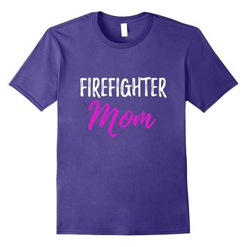 Firefighter Mom T-Shirt Funny Gift for Firefighting Mother
